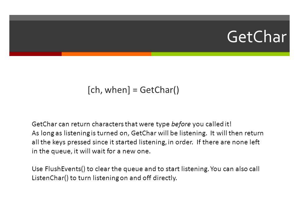 GetChar [ch, when] = GetChar()